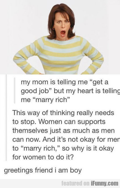 my mom is telling me, get a good job...