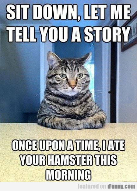Sit Down, Let Me Tell You A Story...