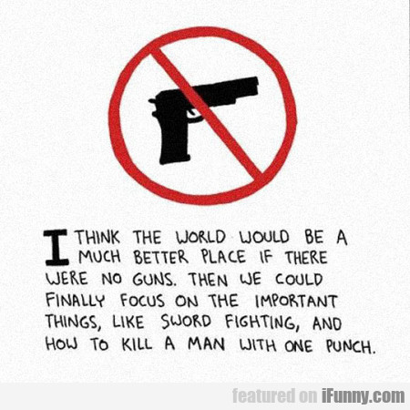 I Think The World Would Be A Much Better Place...