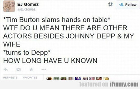Tim Burton Slams Hand On Table...