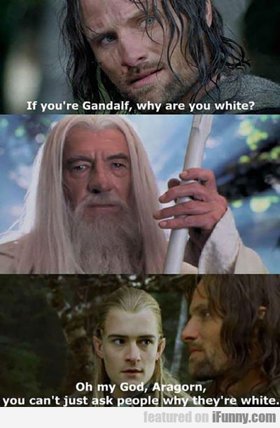 If You're Gandalf, Then Why Are You White?