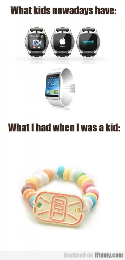 What Kids Nowadays Have, What I Had When...