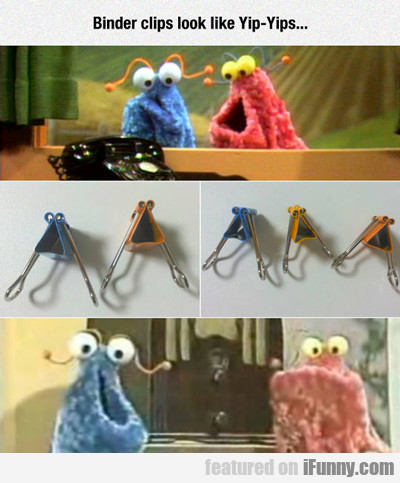 Binder Clips Look Like Yip Yips...