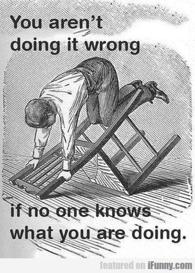 You Aren't Doing It Wrong If...