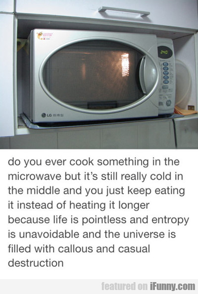 Do You Ever Cook Something In The Microwave...