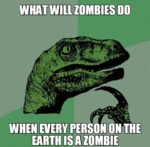 What Will Zombies Do...