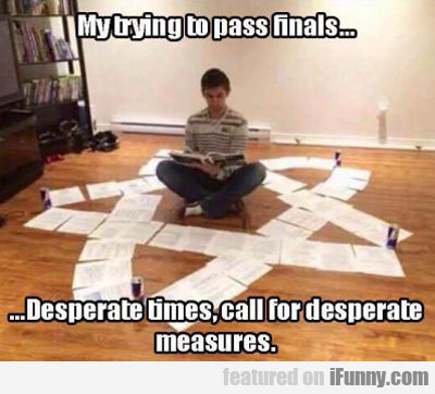 Me Trying To Pass Finals...