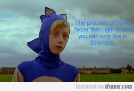 The Problem Of Being Faster Than...