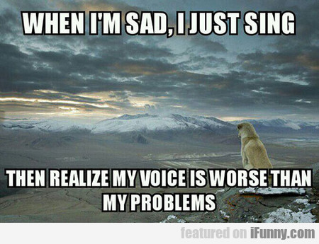 When I'm Sad, I Just Sing