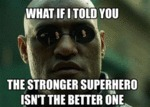 What If I Told You The Stronger Superhero Isn't...