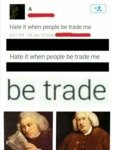 Hate It When People Be Trade Me...