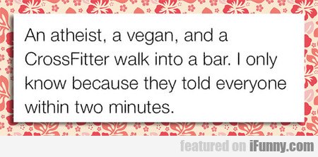 An Atheist, A Vegan And A Crossfitter Walk Into...
