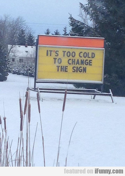it's too cold to change the sign...