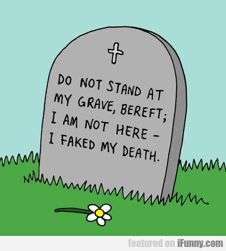 do not stand at my grave!
