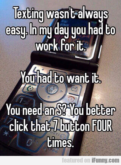 texting wasn't always easy. in my day...
