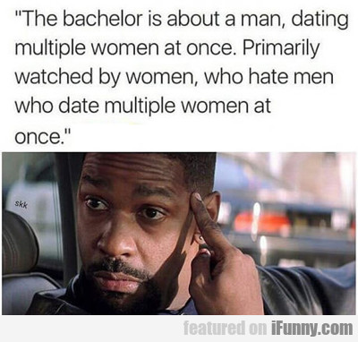 The Bachelor Is About A Man...