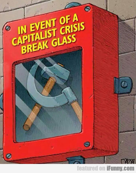 In Event Of A Capitalist Crisis Break Glass