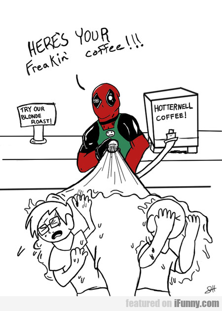 Here's Your Freakin' Coffee!