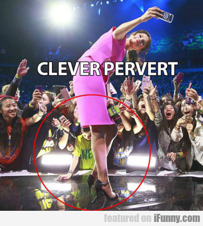 Clever Pervert...