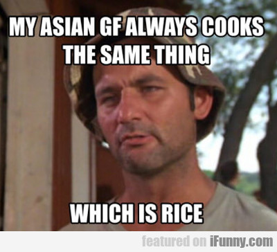 My Asian Gf Always Cooks The Same Thing...