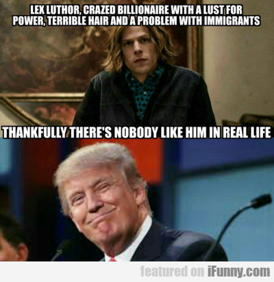 Lex Luthor, Crazed Billionaire With A Lust...