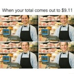 When Your Total Comes Out To 9.11...