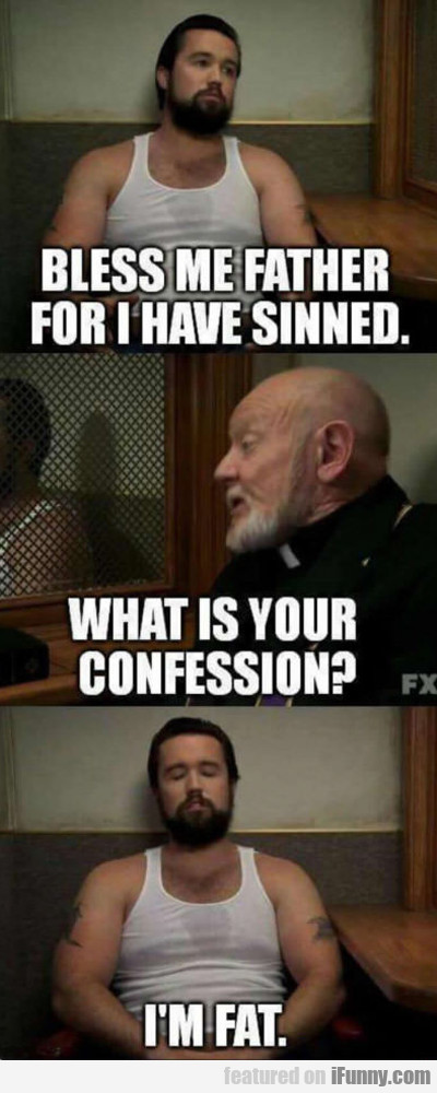 bless me father for I have sinned...
