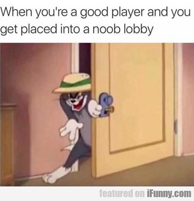 When You're A Good Player And You Get Placed...