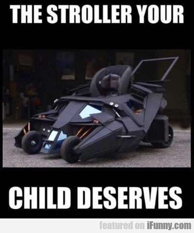 The Stroller Your Child Deserves...