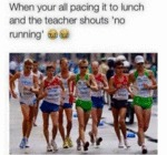 When Your All Pacing It To Lunch
