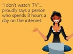 I Don't Watch Tv...