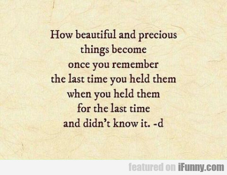 how beautiful and precious things become once  yo