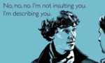I'm Not Insulting You, I'm Describing You...