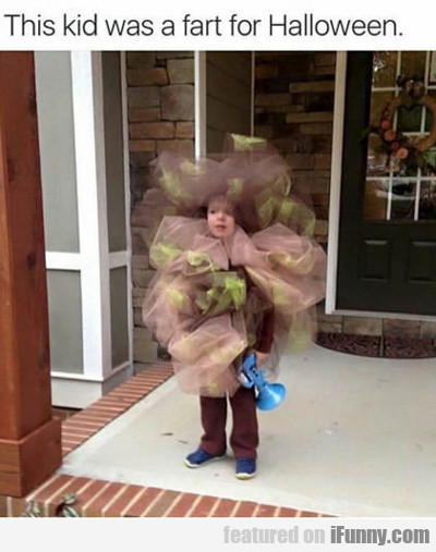 This Kid Was A Fart For Halloween...