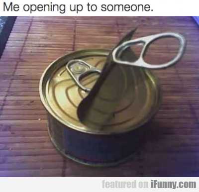 Me Opening Up To Someone...