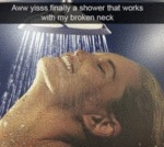 Aww Yisss, Finally A Shower That Works...