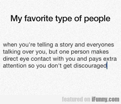 My Favorite Type Of People: When You're Telling..