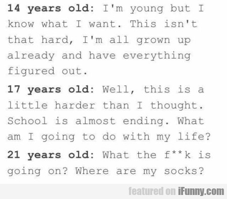 14 years old i m young but i know what i want