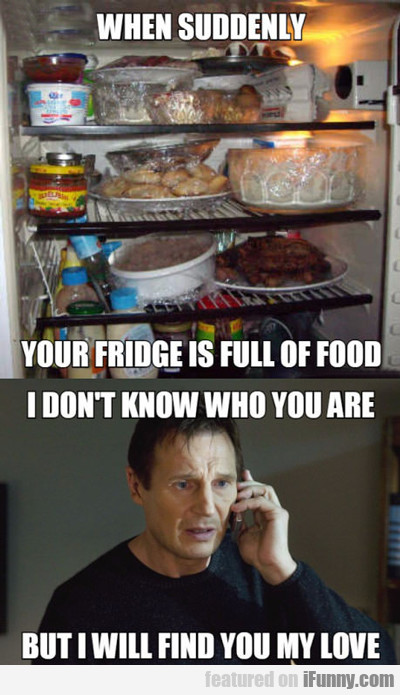 When Suddenly, Your Fridge Is Full Of Food...