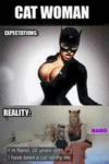 Cat Woman: Expectations Vs. Reality...