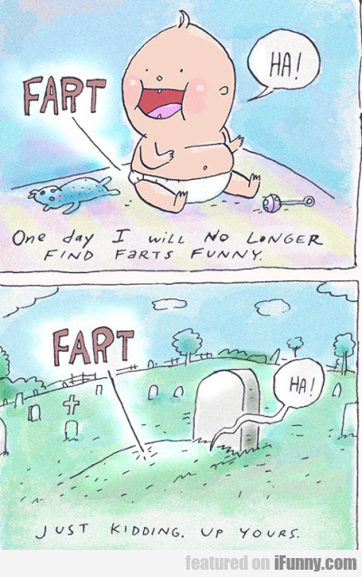 Fart Ha One Day I Will No Longer Find