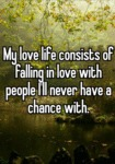 My Love Life Consists Of Falling In Love With...