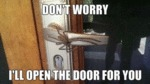 Dont Worry I Ll Open The Door For You