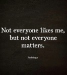 Not Everyone Likes Me, But Not Everyone Matters...