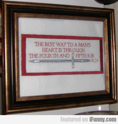 the best way to a man's heart is through the...