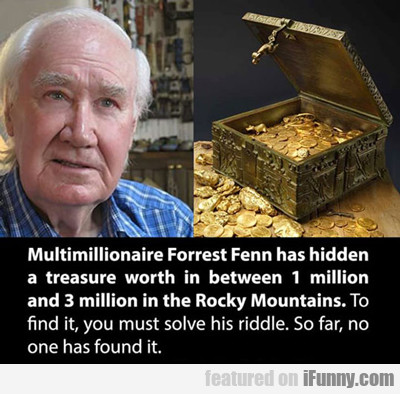 Multimillionaire Forrest Fenn Has...