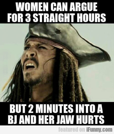 Women Can Argue For Three Straight Hours...