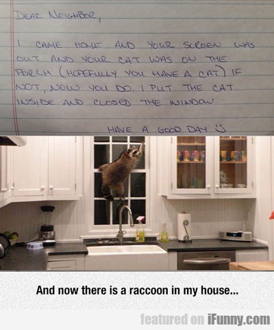 Dear Neighbor: I Came Home And Your...