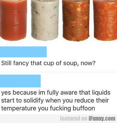 Still Fancy That Cup Of Soup Now...