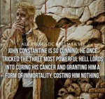 John Constantine Is So Cunning...